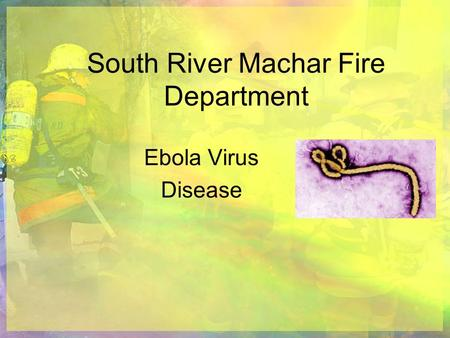 South River Machar Fire Department Ebola Virus Disease.
