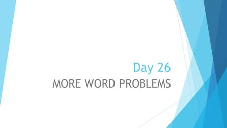 Day 26 MORE WORD PROBLEMS. KICK-OFF There are 3 consecutive integers. The sum of twice the second and three times the third is -32. Find the largest integer.