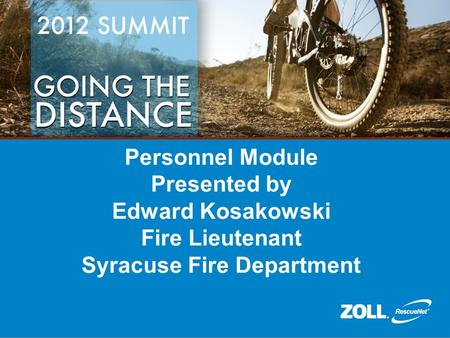 Personnel Module Presented by Edward Kosakowski Fire Lieutenant Syracuse Fire Department.