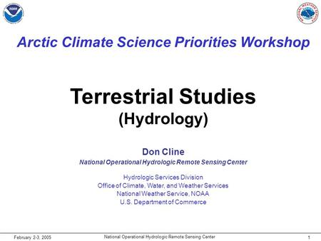 1 National Operational Hydrologic Remote Sensing Center February 2-3, 2005 Arctic Climate Science Priorities Workshop Don Cline National Operational Hydrologic.