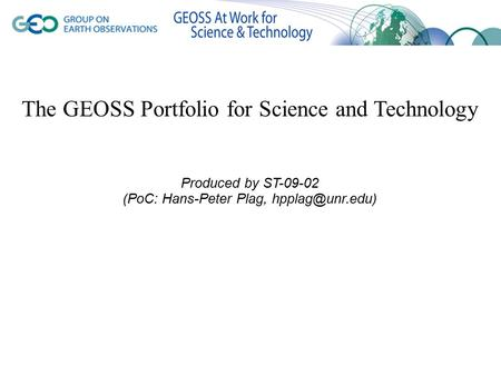The GEOSS Portfolio for Science and Technology Produced by ST-09-02 (PoC: Hans-Peter Plag,