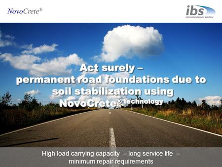 NovoCrete ® Act surely – permanent road foundations due to soil stabilization using NovoCrete ® technology High load carrying capacity – long service life.