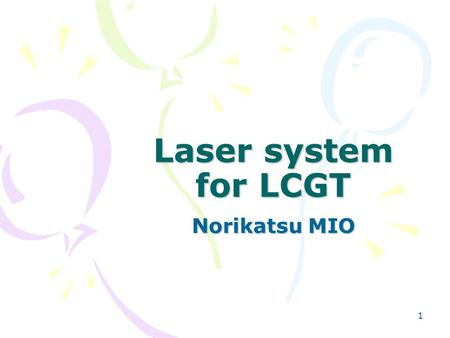1 Laser system for LCGT Norikatsu MIO. 2 Power requirement for LGCT laser 780 W G=11 75 W 150 W 50 % Laser.