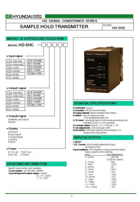 1 HD SIGNAL CONDITIONER SERIES SAMPLE HOLD TRANSMITTER MODEL HD-SHC MODEL & SUFFIX CODE SELECTION HD-SHC MODEL ■ Output2 signal Availability as Output1.