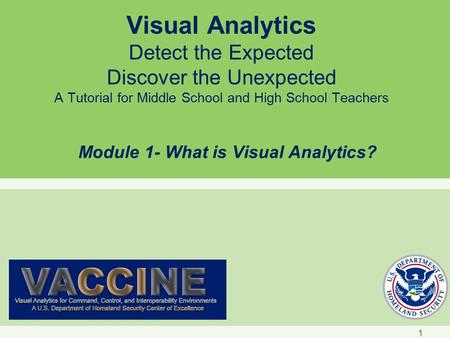 Visual Analytics Detect the Expected Discover the Unexpected A Tutorial for Middle School and High School Teachers Module 1- What is Visual Analytics?