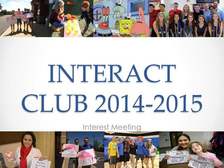 INTERACT CLUB 2014-2015 Interest Meeting. What is Interact??? Interact is a club for young people ages 12-18 who want to join together to tackle the issues.