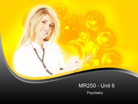 MR250 - Unit 6 Psychiatry. Agenda For Unit 6 Reading – Chapter 15 Discussion Board Assignments Seminar.