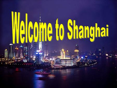 Shanghai is China's biggest city, largest port and one of the world's vital financial centers. It was also one of the first ports opened to foreign trade.