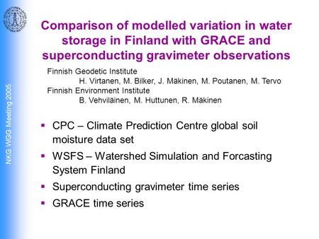 NKG WGG Meeting 2005 Comparison of modelled variation in water storage in Finland with GRACE and superconducting gravimeter observations  CPC – Climate.
