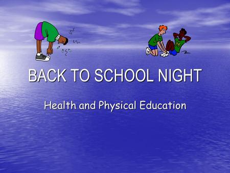 BACK TO SCHOOL NIGHT Health and Physical Education.
