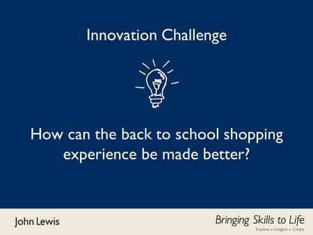 Innovation Challenge How can the back to school shopping experience be made better?