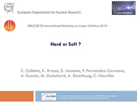 Hard or Soft ? C. Collette, K. Artoos, S. Janssens, P. Fernandez-Carmona, A. Kuzmin, M. Guinchard, A. Slaathaug, C. Hauviller The research leading to these.