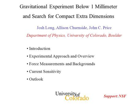 Gravitational Experiment Below 1 Millimeter and Search for Compact Extra Dimensions Josh Long, Allison Churnside, John C. Price Department of Physics,