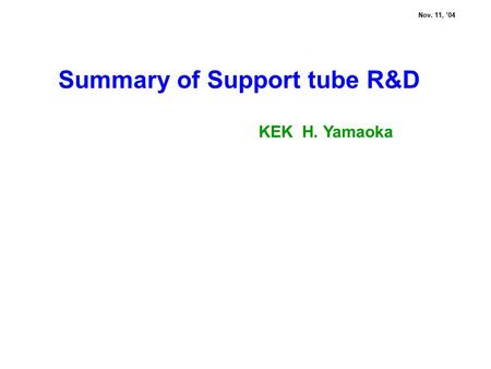 Summary of Support tube R&D Nov. 11, '04 KEK H. Yamaoka.