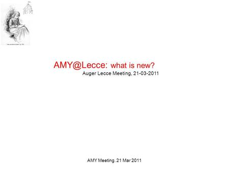 AMY Meeting. 21 Mar 2011 what is new? Auger Lecce Meeting, 21-03-2011.
