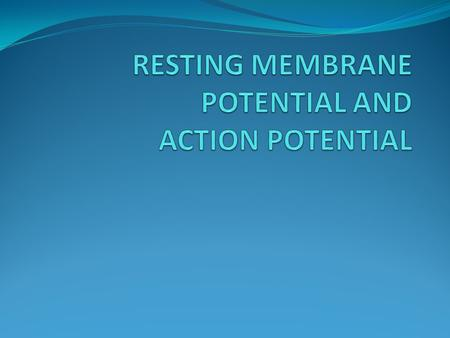 Learning Objectives Students should be able to: Define resting membrane potential and how it is generated. Relate Nernst Equilibrium potential for sodium,