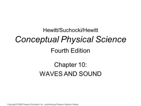 Copyright © 2008 Pearson Education, Inc., publishing as Pearson Addison Wesley Hewitt/Suchocki/Hewitt Conceptual Physical Science Fourth Edition Chapter.