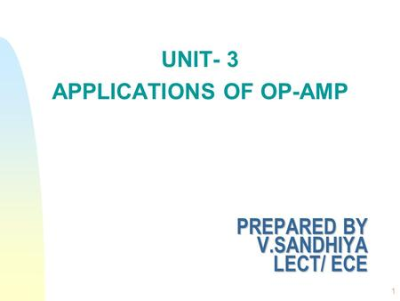 PREPARED BY V.SANDHIYA LECT/ ECE UNIT- 3 APPLICATIONS OF OP-AMP 1.
