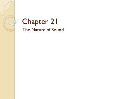 Chapter 21 The Nature of Sound.