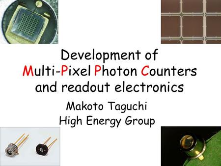 Development of Multi-Pixel Photon Counters and readout electronics Makoto Taguchi High Energy Group.