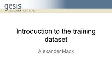 Introduction to the training dataset Alexander Mack.