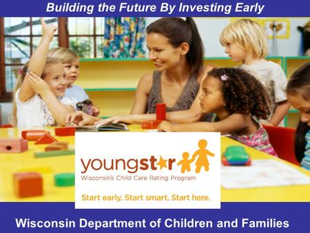 Wisconsin Department of Children and Families Building the Future By Investing Early.