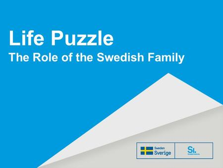 Life Puzzle The Role of the Swedish Family. A longing to be close to one's child coupled with an opportunity to be there. Children, parents, work, home,