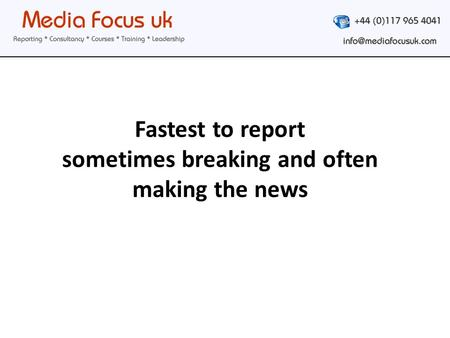Fastest to report sometimes breaking and often making the news.