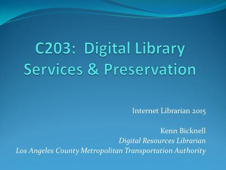 Internet Librarian 2015 Kenn Bicknell Digital Resources Librarian Los Angeles County Metropolitan Transportation Authority.