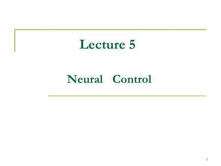 1 Lecture 5 Neural Control. 2 History Early stages  1943 McCulloch-Pitts: neuron, origins  1948 Wiener: cybernatics  1949 Hebb: learning rule  1958.