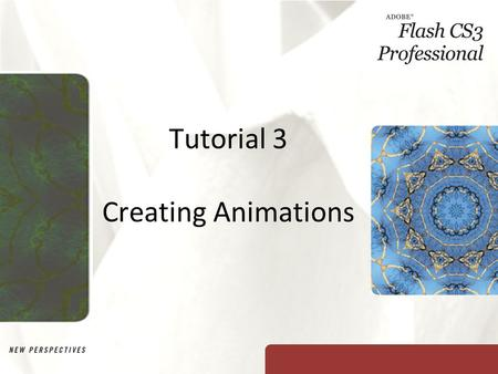 Tutorial 3 Creating Animations. XP Objectives Learn the different elements of animation Create frames and layers Organize frames and layers using the.
