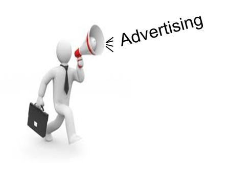 Advertising. Advertising Topics: Advertising –Creating good advertising –Selecting Media Friday – Project Introduction -Forming of Groups -Choosing of.
