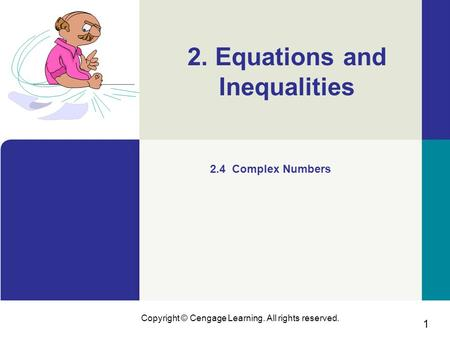 1 Copyright © Cengage Learning. All rights reserved. 2. Equations and Inequalities 2.4 Complex Numbers.