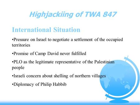Highjackiing of TWA 847 International Situation Pressure on Israel to negotiate a settlement of the occupied territories Promise of Camp David never fulfilled.