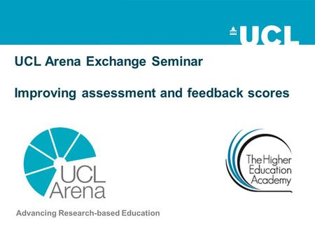 UCL Arena Exchange Seminar Improving assessment and feedback scores.