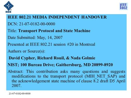 21-07-0182-00-0000 IEEE 802.21 MEDIA INDEPENDENT HANDOVER DCN: 21-07-0182-00-0000 Title: Transport Protocol and State Machine Date Submitted: May, 14,