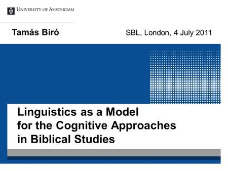 Linguistics as a Model for the Cognitive Approaches in Biblical Studies Tamás Biró SBL, London, 4 July 2011.