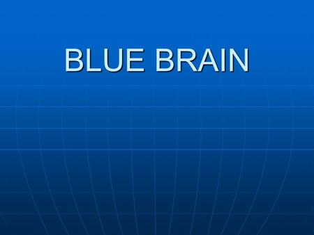 BLUE BRAIN. CONTENTS 1.INTRODUCTION 2.WHAT IS BLUE BRAIN 3.WHAT IS VIRTUAL BRAIN 4.FUNCTION OF NATURAL BRAIN 5.BRAIN SIMULATION 6.BLUE BRAIN OBJECTIVES.