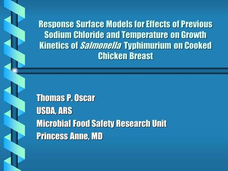 Response Surface Models for Effects of Previous Sodium Chloride and Temperature on Growth Kinetics of Salmonella Typhimurium on Cooked Chicken Breast Thomas.