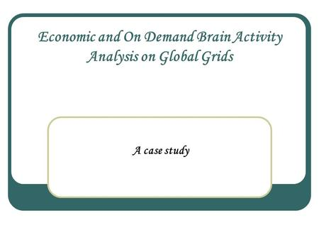 Economic and On Demand Brain Activity Analysis on Global Grids A case study.