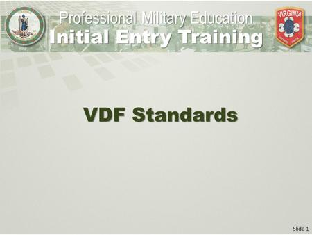 Slide 1 VDF Standards Professional Military Education Initial Entry Training.