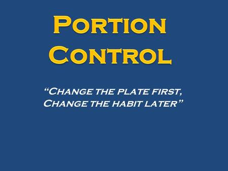 """Change the plate first, Change the habit later""."