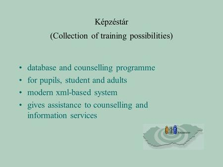 Képzéstár (Collection of training possibilities) database and counselling programme for pupils, student and adults modern xml-based system gives assistance.
