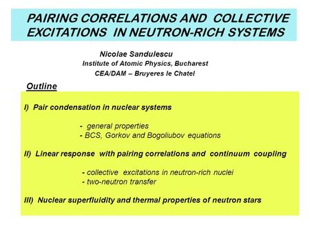 I) Pair condensation in nuclear systems - general properties - BCS, Gorkov and Bogoliubov equations II) Linear response with pairing correlations and continuum.