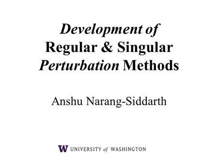 Development of Regular & Singular Perturbation Methods Anshu Narang-Siddarth.