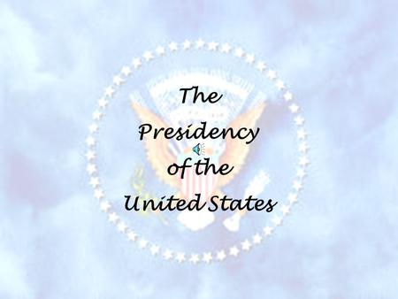 The Presidency of the United States The Constitution of the United States notes specific qualifications for individuals wishing to become President of.