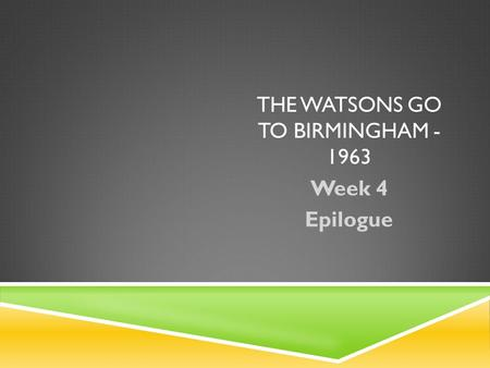 THE WATSONS GO TO BIRMINGHAM - 1963 Week 4 Epilogue.