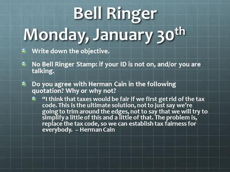 Bell Ringer Monday, January 30 th Write down the objective. No Bell Ringer Stamp: if your ID is not on, and/or you are talking. Do you agree with Herman.