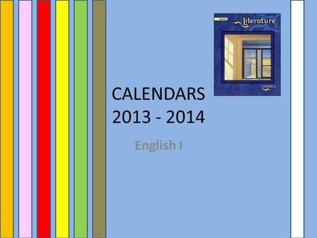 CALENDARS 2013 - 2014 English I. Unit 1 August and September MondayTuesdayWednesdayThursdayFriday 19Day One HW 1.1 due Quiz 26 Bellwork 1.1 DUE HW 1.2.