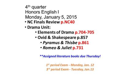4 th quarter Honors English I Monday, January 5, 2015 NC Finals Review p.NC40 Drama Unit: Elements of Drama p.704-705 Ovid & Shakespeare p.857 Pyramus.